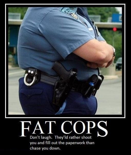 Be grateful for fat cops