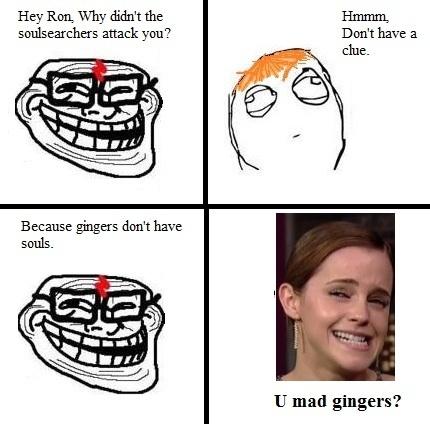 U mad Gingers?