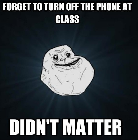 Forever alone at school