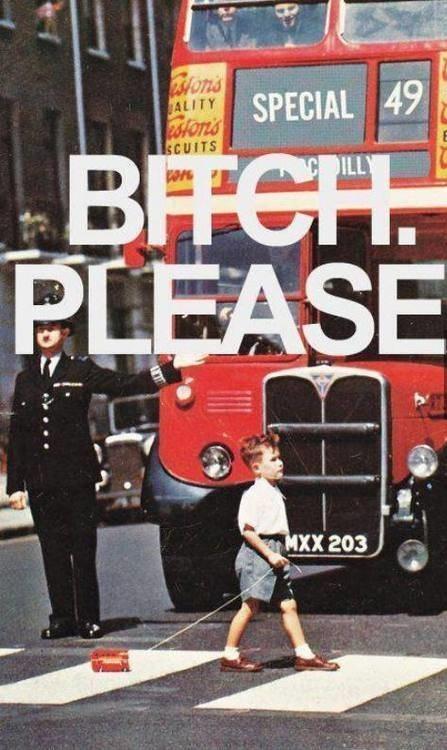 B*tch Please..