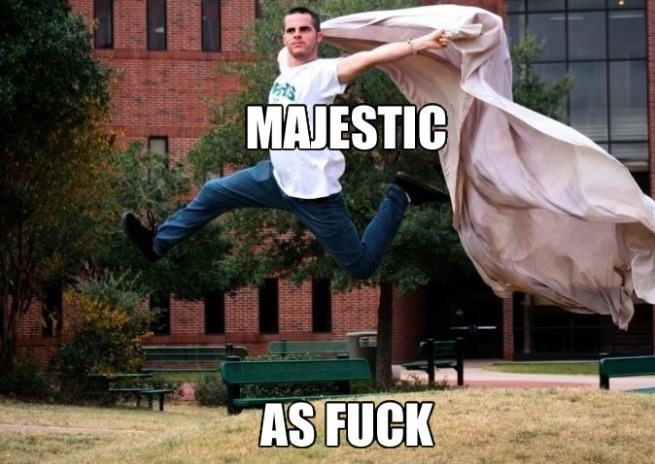 Majestic as f**k!