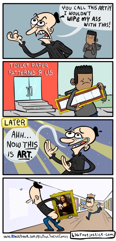 If it doesn't wipe your a** then it isn't art