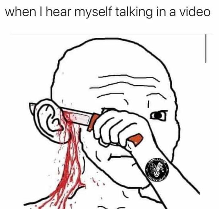 Hearing myself talk