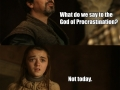 What do we say little Arya?