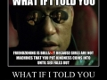 What if I told you..