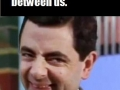 Too immature!
