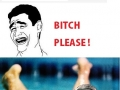 B*tch please!