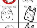 Hey plastic bag!