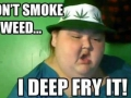 I don't just smoke it..
