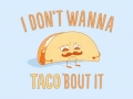 Don't Wanna Taco Bout It