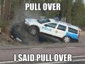 I said pull over