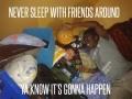 Never sleep around friends