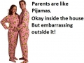 Parents are like PJs