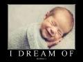 I dream of..