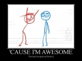 'Cause I'm awesome