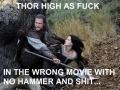Thor, high as f**k!