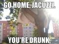 Go home, Jacuzzi!