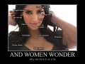 And women wonder..