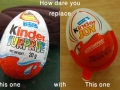 Kinder, you're doing it wrong!