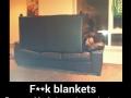 F**k blankets!