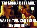 I'm gonna be frank