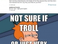 Trolling or Stupidity