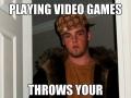 Scumbag Gamer