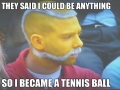 He wants to be a tennis ball