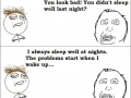 I always sleep well..