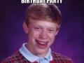Bad luck brian's birthday