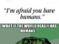 The world has humans