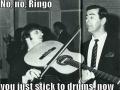 No, no, Ringo..