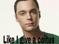 Sheldon don't give a f**k