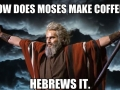 How does Moses make coffee