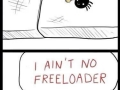 I ain't no freeloader
