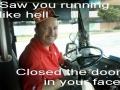 Scumbag Bus Driver!