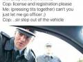 Lemme go officer