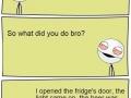 She left me, bro!